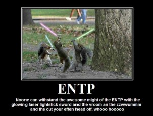 ENTP - with Lightsabers and Squirrels and Whooshing